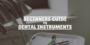 Beginners Guide to Dental Instruments
